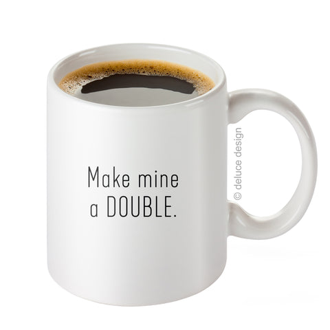 Make Mine A Double - Coffee Mug