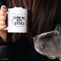 Show Me Your Kitties - Cat Coffee Mug