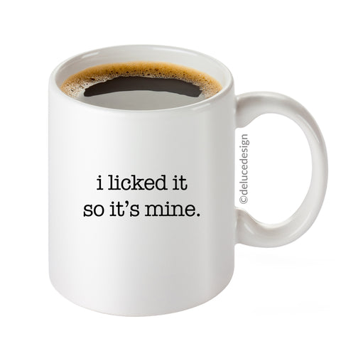 I licked it so it's mine Coffee Mug