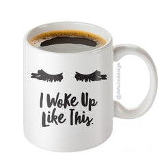 I Woke Up Like This Mug - Lash Extensions - Coffee Mug