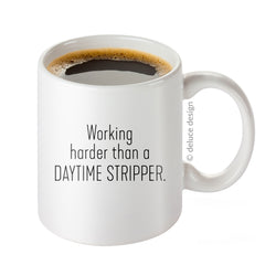 Working Harder Than A Daytime Stripper Coffee Mug