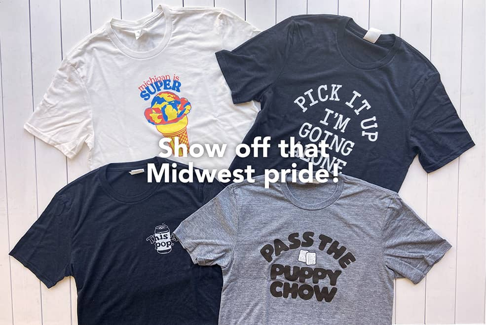 Show off that Midwest Pride! Group of shirts featuring Michigan is Super Ice Cream Shirt, Pick It Up I'm Going Alone Euchre Shirt, This is Pop Shirt, and Pass the Puppy Chow Shirt.