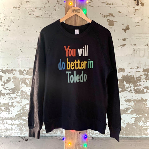 you will do better in toledo colorful sweatshirt