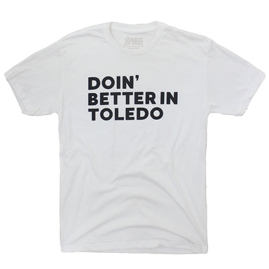 Doin' Better in Toledo Shirt - Jupmode