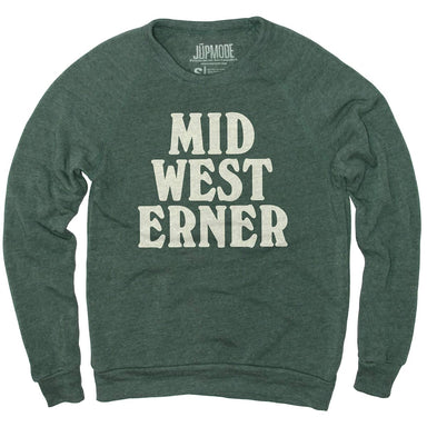 "Pine green crew neck sweatshirt with ""Midwesterner"" stacked across three lines of text in large, bold print with cream ink."