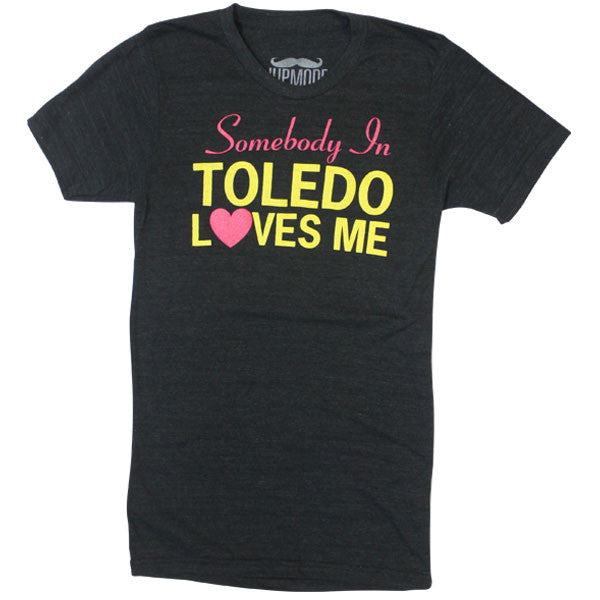 Somebody in Toledo Loves Me Shirt