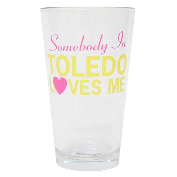 Somebody in Toledo Loves Me Pint Glass - Jupmode