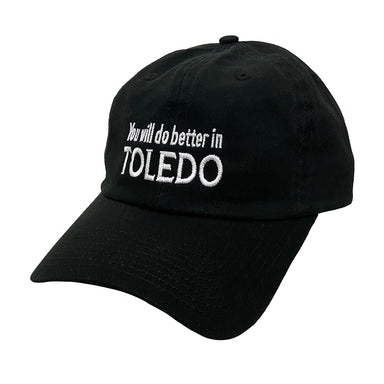 "Black baseball cap with ""You will do better in TOLEDO"" in white embroidery."