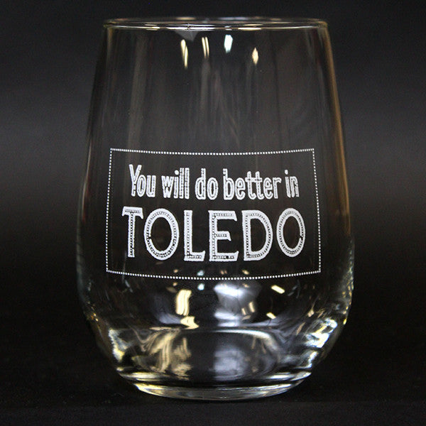 You Will Do Better In Toledo Stemless Wine Glass