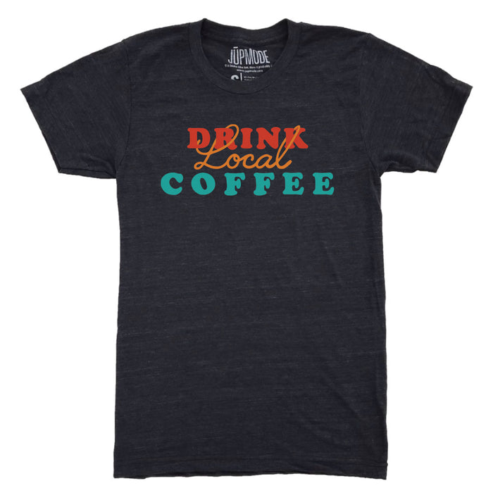 Drink Local Coffee Shirt - Jupmode