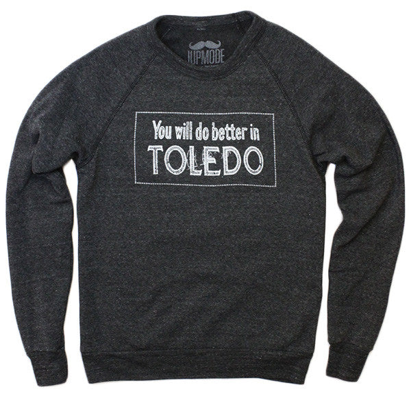 You Will Do Better In Toledo Crew Sweatshirt