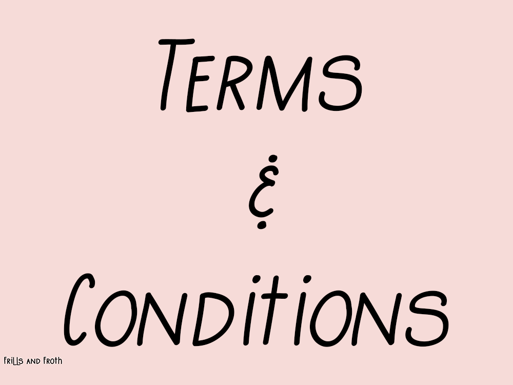 Frills and Froth Terms and Conditions