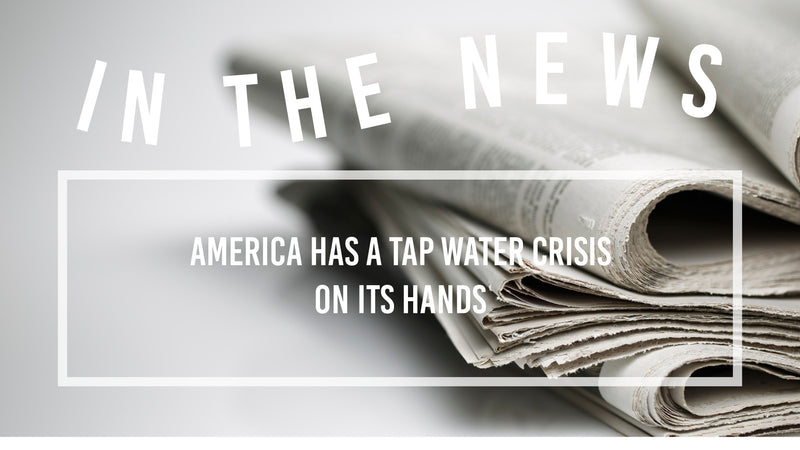We Have a Tap-Water Crisis on Our Hands image