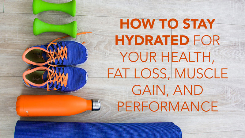 How to Stay Hydrated for Your Health, Fat Loss, Muscle Gain, and Performance