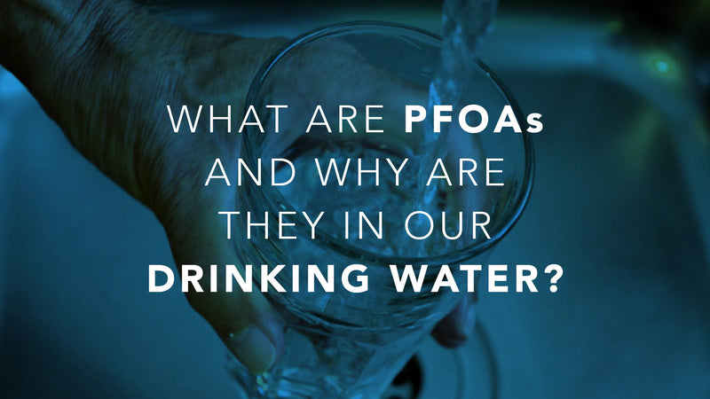 What are PFOAs and why are they in our drinking water?