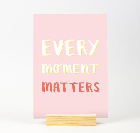 Every moment matters Colour Print