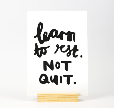 Learn to rest. Not quit. Quote print