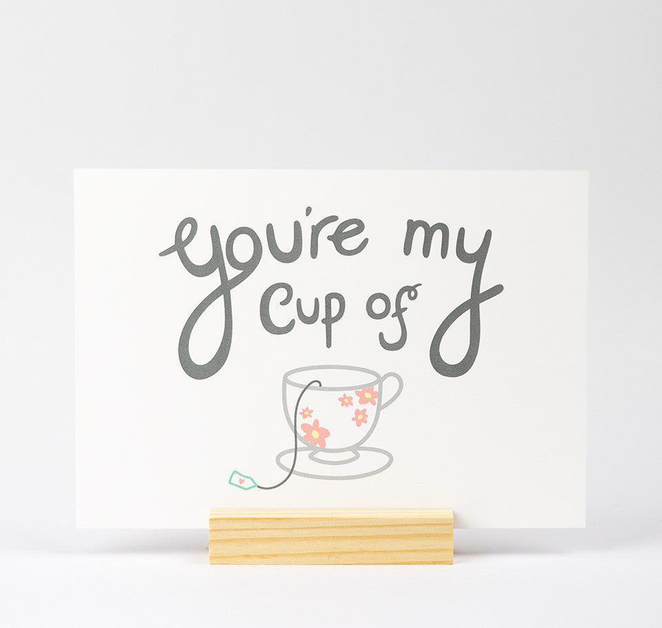 'You're My Cup Of Tea' A5 Print