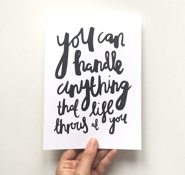 'You can handle anything that life throws at you' Black & White Print