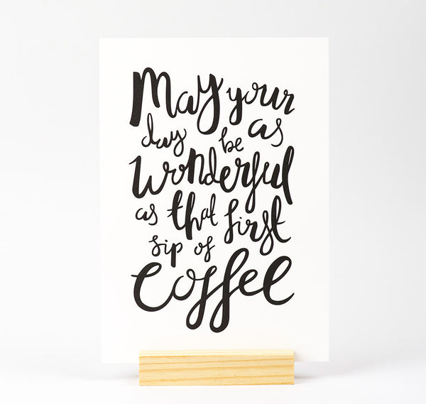 May your day be as wonderful as that first sip of coffee quote print