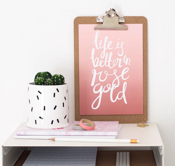 Life is better in rose gold quote print