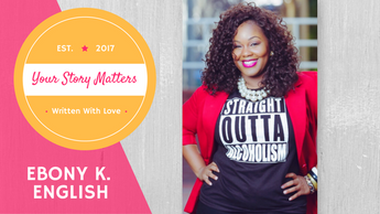 Your Story Matters: Ebony K. English