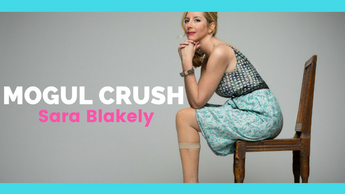 Mogul Crush: Sara Blakely
