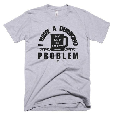 "Tshirts - Tshirt ""I Have A Drinking Problem, My Cup Is Empty"" (Black)"