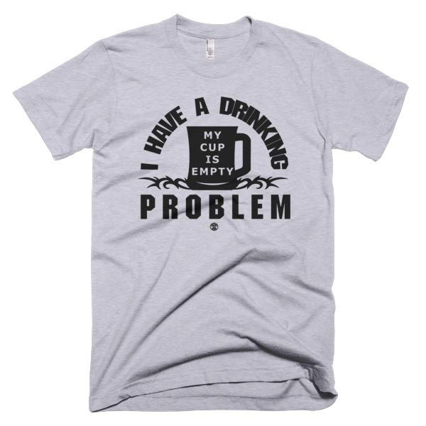 "Tshirt ""I Have A Drinking Problem, My Cup Is Empty"" (Black) - HamoPride"