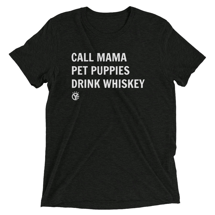 Call Mama, Pet Puppies, Drink Whiskey T-Shirt