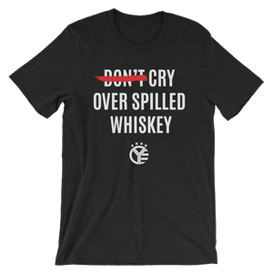 Cry Over Spilled Whiskey Men's (Unisex) T-Shirt