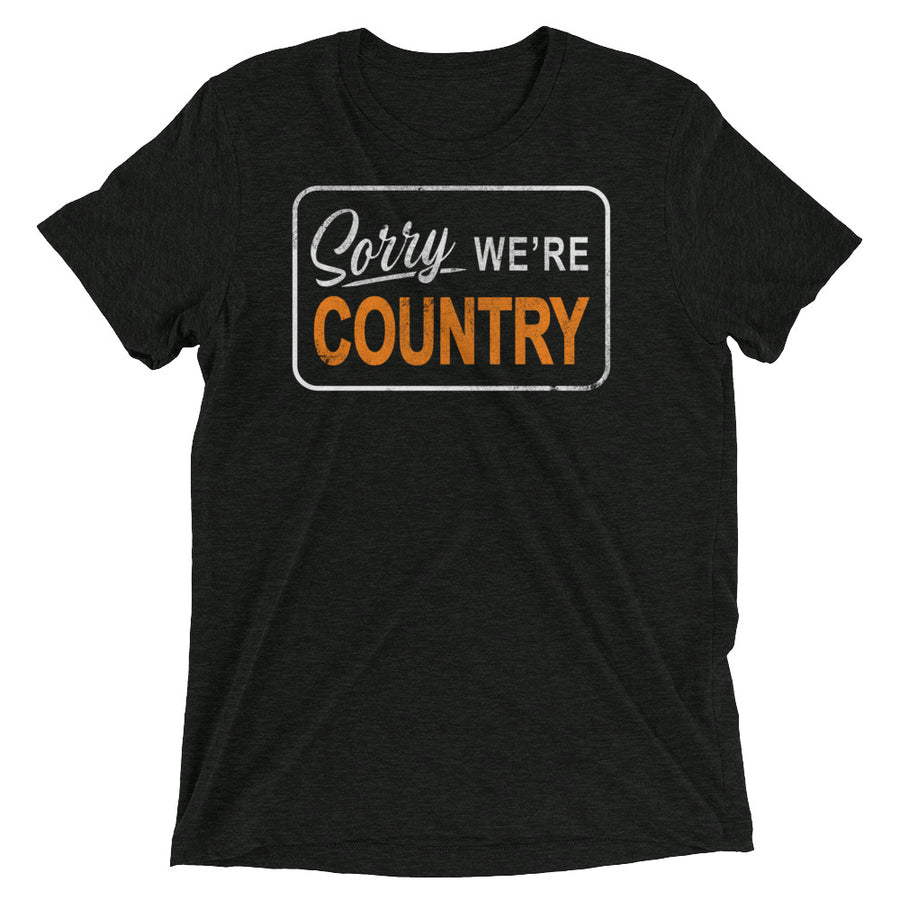 Sorry, We're Country T-Shirt