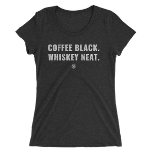 Coffee Black. Whiskey Neat. Women's T-Shirt