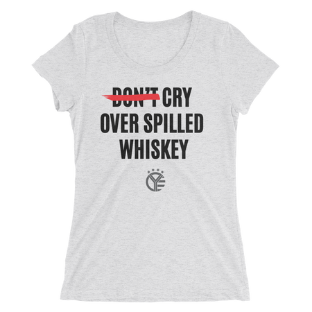 Cry Over Spilled Whiskey Women's T-Shirt
