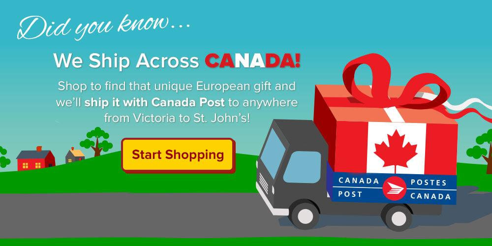 We ship across Canada - Shop to find that unique European gift and we'll ship it with Canada Post to anywhere  from Victoria to St. John's!