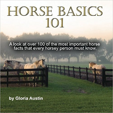 Horse Basics 101 by Gloria Austin