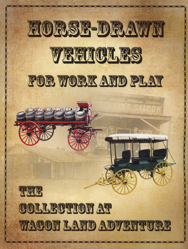 Horse-drawn Vehicles for Work and Play: The Collection at Wagon Land Adventure