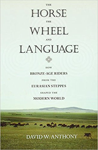 The Horse, The Wheel and Language: How Bronze-Age Riders from the Euroasian Steppes Shaped the Modern World