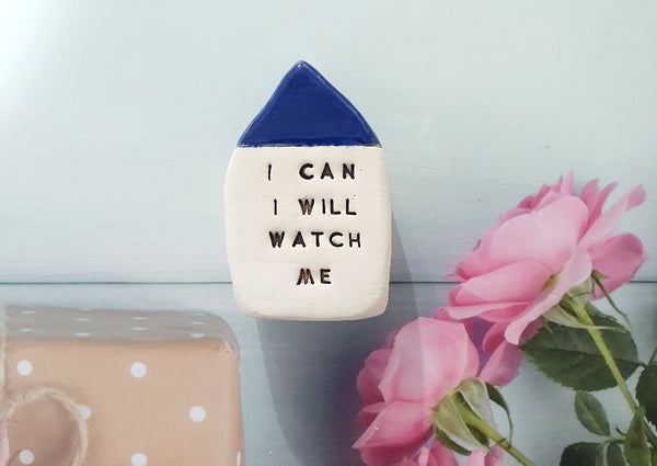 I can I will Watch me Inspirational quote Motivational quotes Personal gift Miniature house