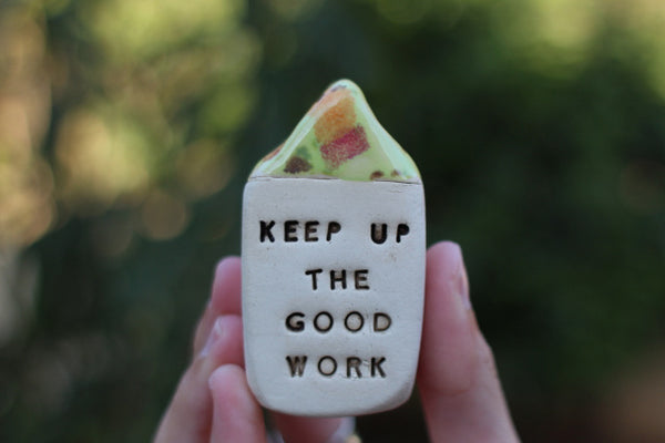 Keep up the good work Inspirational quote Motivational quotes Personal gift Miniature house