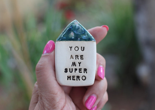 You are my super hero Inspirational quote Ceramic miniature house Motivational quotes