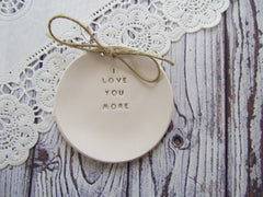 I love you more Wedding ring dish - Ceramics By Orly  - 1