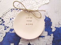 I love you more Wedding ring dish - Ceramics By Orly  - 2