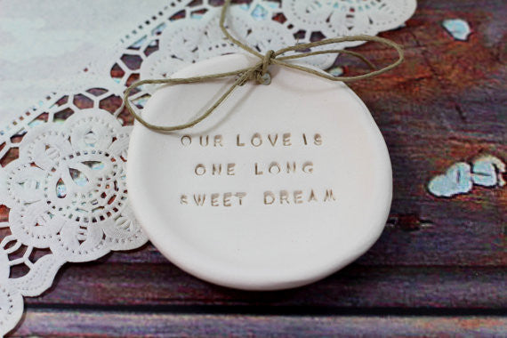 Anniversary gift Our love is one long sweet dream Ring dish Wedding ring dish - Ring bearer Wedding Ring pillow Our love story