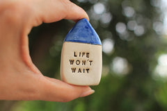 Miniature house Motivational quotes Inspirational quote Life won't wait - Ceramics By Orly  - 2