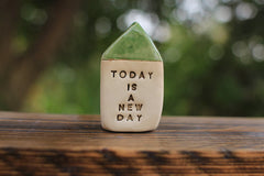 Miniature house Motivational quotes Inspirational quote Today is a new day - Ceramics By Orly  - 2