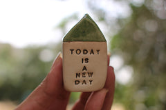 Miniature house Motivational quotes Inspirational quote Today is a new day - Ceramics By Orly  - 1