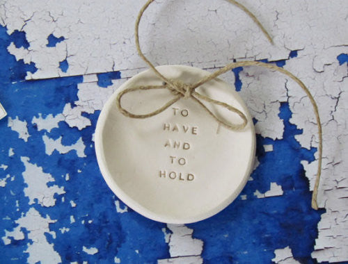 Wedding ring dish To have and to hold