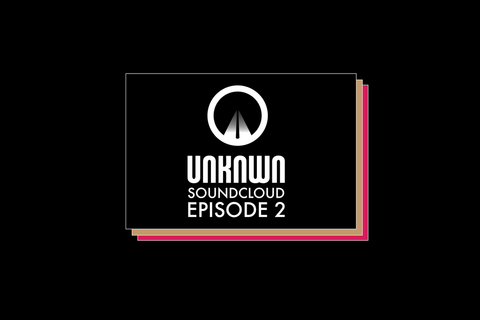UNKNWN Soundcloud Episode 2