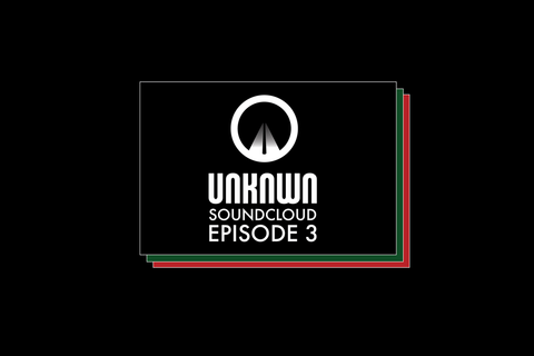 UNKNWN SOUNDCLOUD EPISODE 3